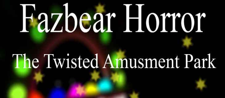 Fazbear Horror: The Twisted Amusment Park Free Download