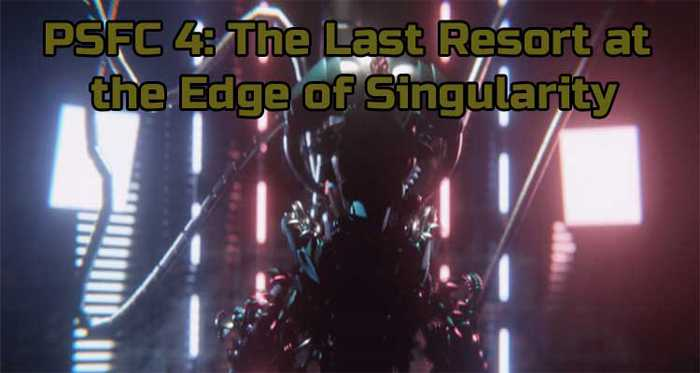 PSFC 4: The Last Resort at the Edge of Singularity Free Download