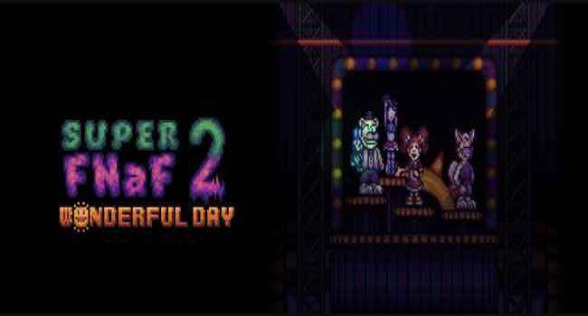 Super FNaF 2: Wonderful Day 1